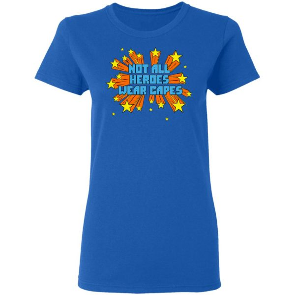 Not All Heroes Wear Capes Shirt, Hoodie, Tank Apparel 10