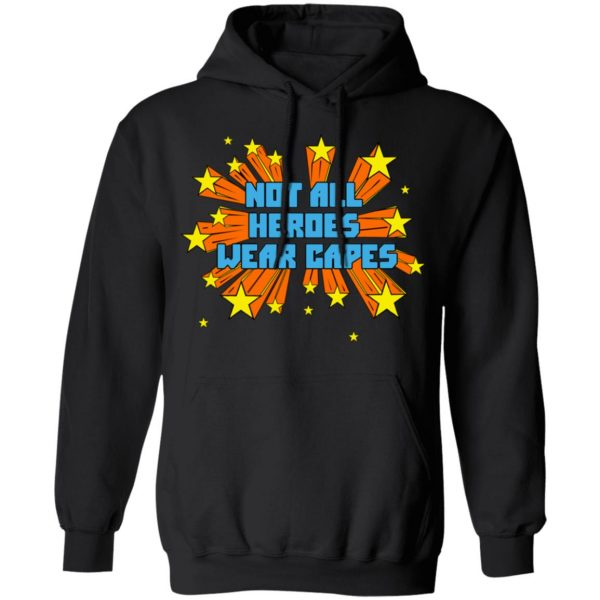 Not All Heroes Wear Capes Shirt, Hoodie, Tank Apparel 11
