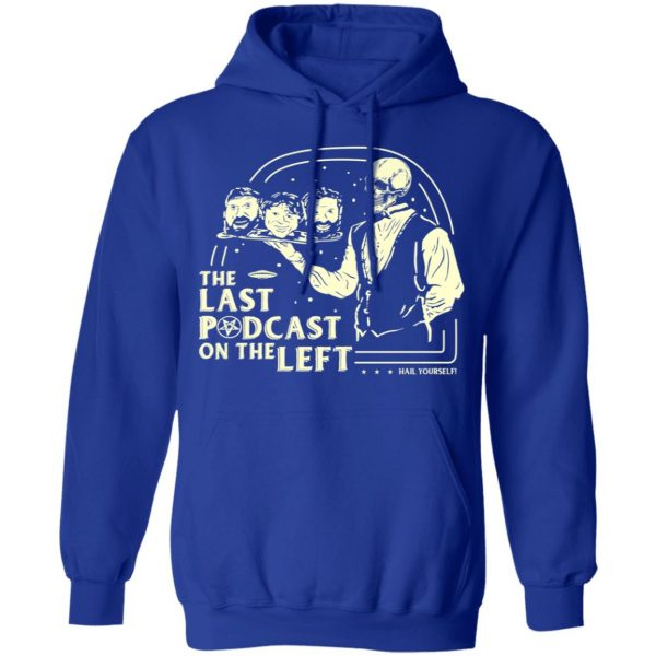 The Last Podcast On The Left Hail Yourself Shirt, Hoodie, Tank Apparel