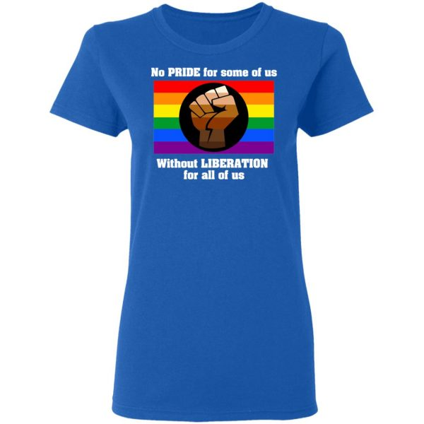 No Pride For Some Of Us Without Liberation For All Of Us Shirt, Hoodie, Tank Apparel