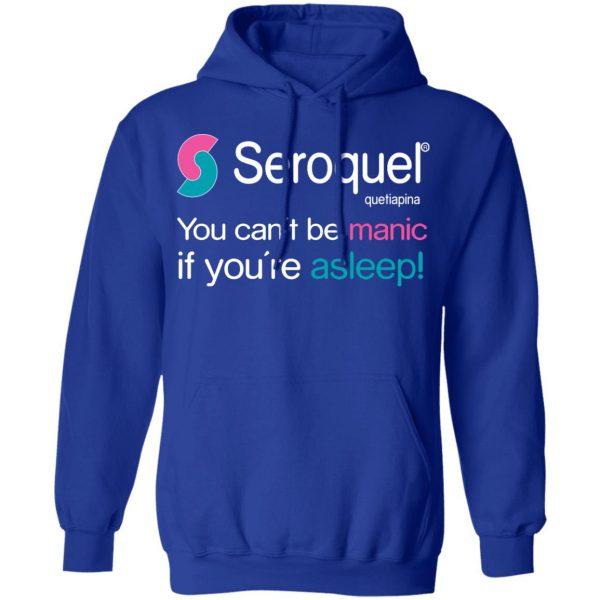 Seroquel Quetiapina You Can't Be Manic If You're Asleep Shirt, Hoodie, Tank Apparel