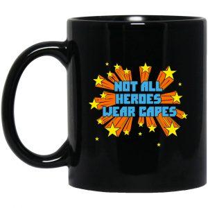Not All Heroes Wear Capes Mug Coffee Mugs