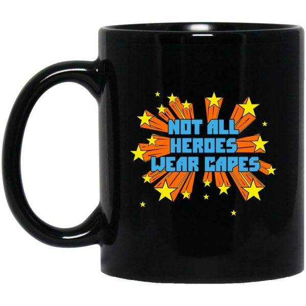 Not All Heroes Wear Capes Mug Coffee Mugs