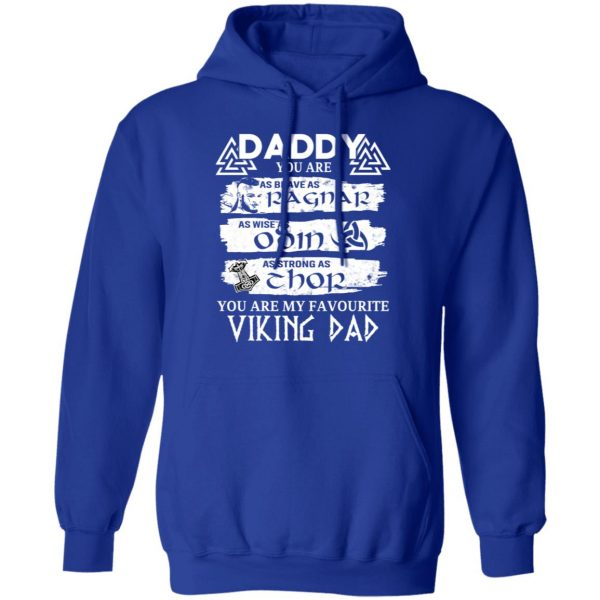 Daddy You Are As Brave As Ragnar As Wise As Odin As Strong As Thor Viking Dad Shirt, Hoodie, Tank Apparel