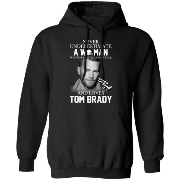 Never Underestimate A Woman Who Understands Football And Loves Tom Brady Shirt, Hoodie, Tank Apparel