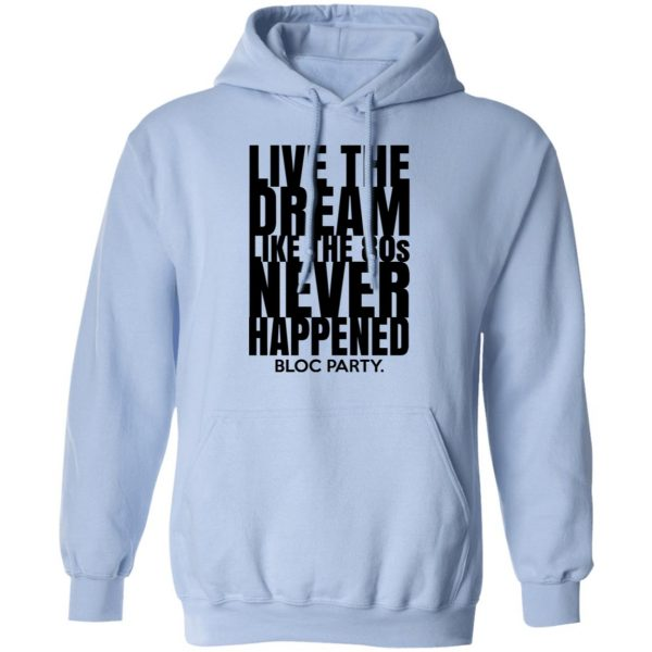 Live The Dream Like The 80s Never Happened Bloc Party Shirt, Hoodie, Tank Apparel