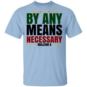 Freedom Justice Equality By Any Means Necessary Malcom X Shirt, Hoodie, Tank Apparel