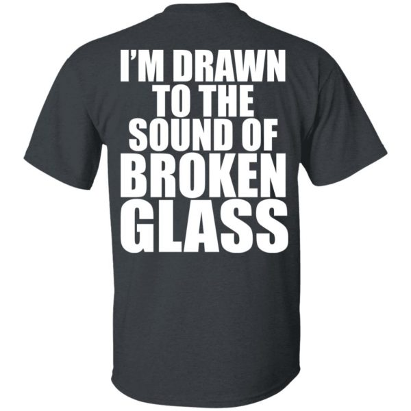 Crowbar I'm Drawn To The Sound Of Broken Glass Shirt, Hoodie, Tank Apparel