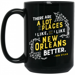 There Are A Lot Of Places I Like But I Like New Orleans Better Bob Dylan Mug Coffee Mugs 2