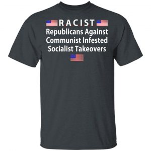 RACIST Republicans Against Communist Infested Socialist Takeovers Shirt, Hoodie, Tank Apparel 2
