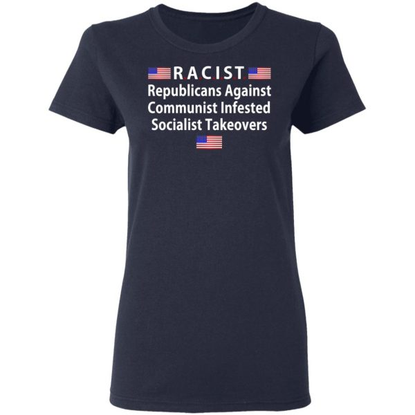 RACIST Republicans Against Communist Infested Socialist Takeovers Shirt, Hoodie, Tank Apparel 9