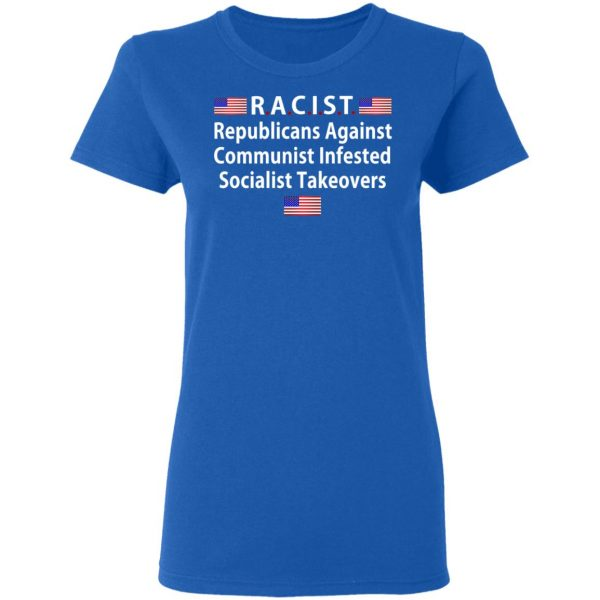 RACIST Republicans Against Communist Infested Socialist Takeovers Shirt, Hoodie, Tank Apparel 10
