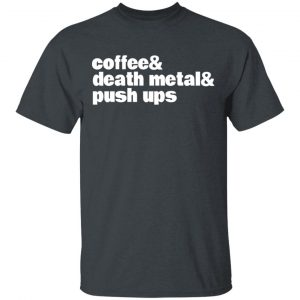 Coffee & Death Metal & Push Ups Shirt, Hoodie, Tank Apparel