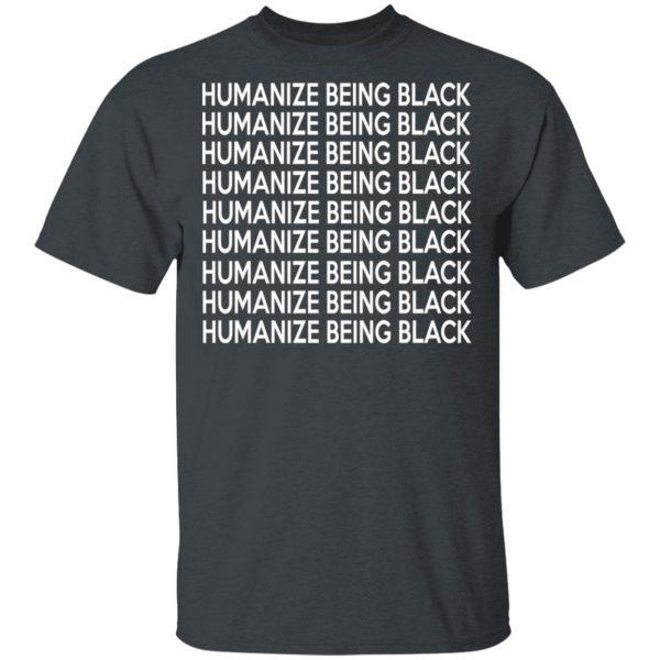 Humanize Being Black Shirt, Hoodie, Tank Apparel 4