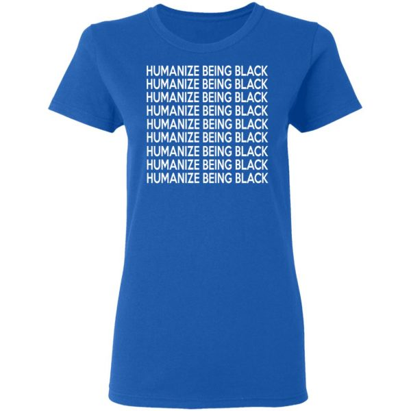 Humanize Being Black Shirt, Hoodie, Tank Apparel 10