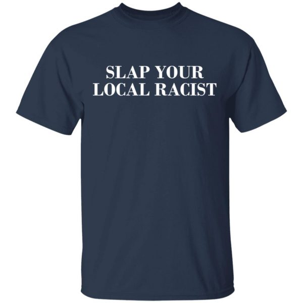 Slap Your Local Racist Shirt, Hoodie, Tank Apparel 5