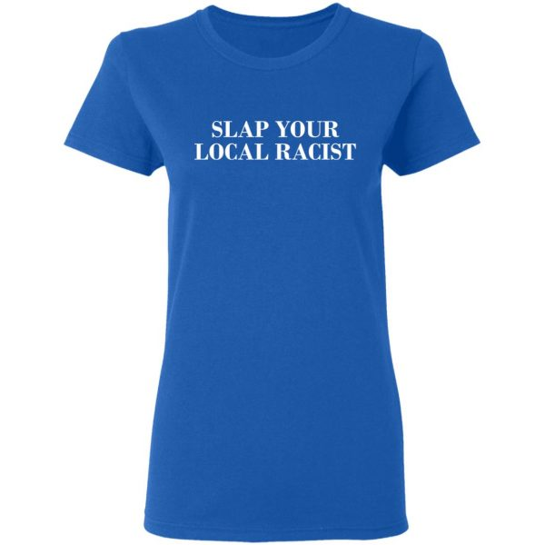 Slap Your Local Racist Shirt, Hoodie, Tank Apparel 10