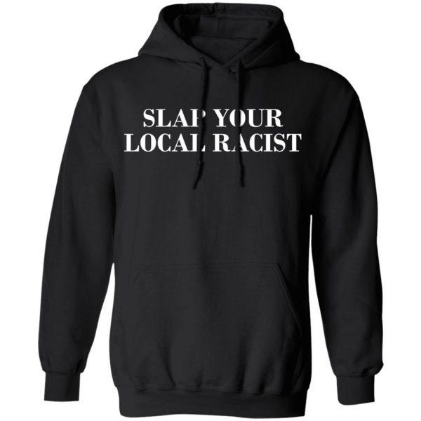 Slap Your Local Racist Shirt, Hoodie, Tank Apparel 11