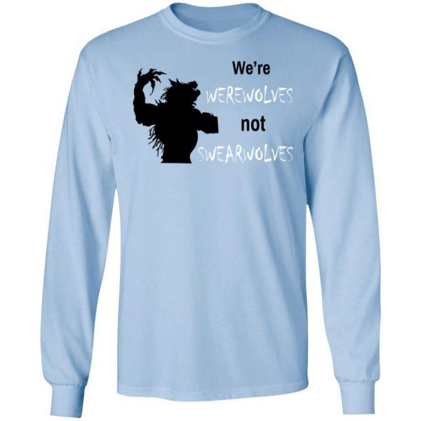 We're Werewolves Not Swearwolves Shirt, Hoodie, Tank Apparel