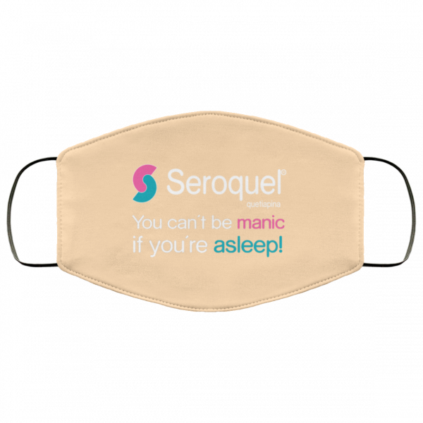Seroquel Quetiapina You Can't Be Manic If You're Asleep Face Mask Face Mask 13