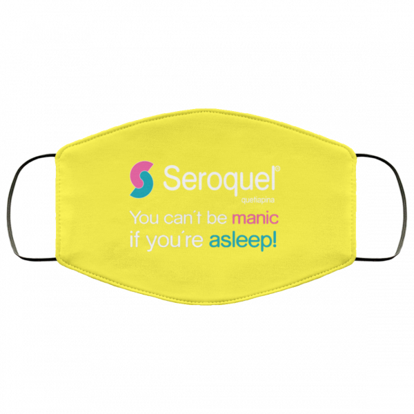 Seroquel Quetiapina You Can't Be Manic If You're Asleep Face Mask Face Mask 14