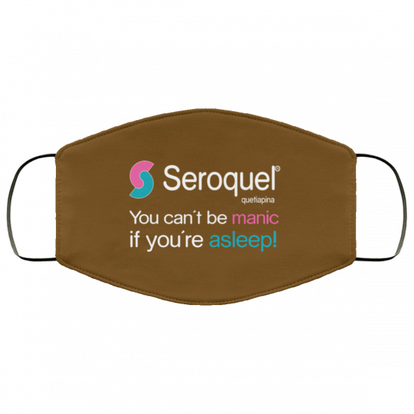 Seroquel Quetiapina You Can't Be Manic If You're Asleep Face Mask Face Mask 23