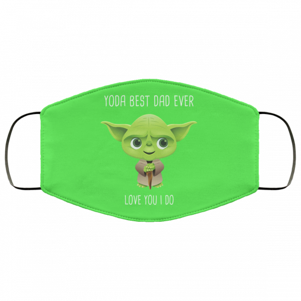 Yoda Best Dad Ever Love You Do Face Mask Face Mask