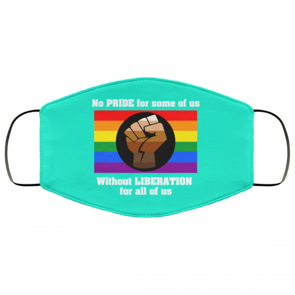 No Pride For Some Of Us Without Liberation For All Of Us Face Mask Face Mask 17