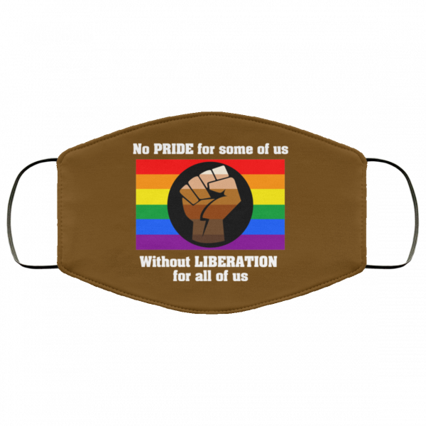 No Pride For Some Of Us Without Liberation For All Of Us Face Mask Face Mask 21