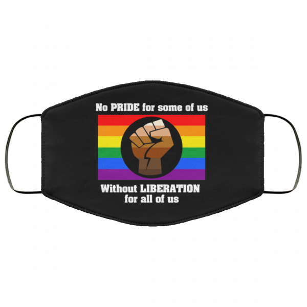 No Pride For Some Of Us Without Liberation For All Of Us Face Mask Face Mask 27