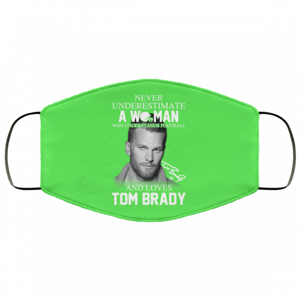 Never Underestimate A Woman Who Understands Football And Loves Tom Brady Face Mask Face Mask 4
