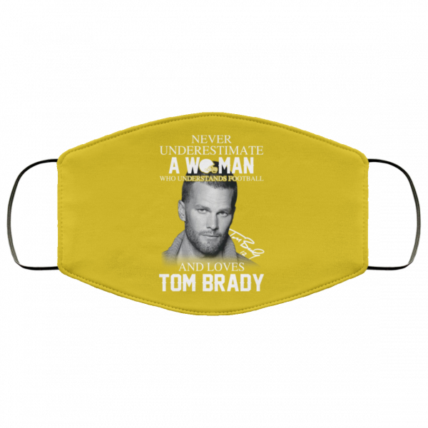 Never Underestimate A Woman Who Understands Football And Loves Tom Brady Face Mask Face Mask 7