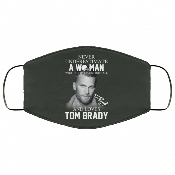 Never Underestimate A Woman Who Understands Football And Loves Tom Brady Face Mask Face Mask 19