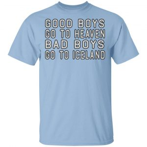 Good Boys Go To Heaven Bad Boys Go To Iceland Shirt, Hoodie, Tank Apparel