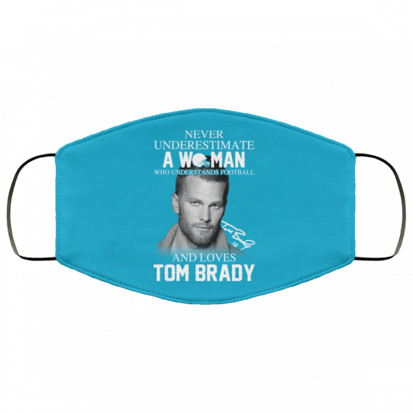 Never Underestimate A Woman Who Understands Football And Loves Tom Brady Face Mask Face Mask 22