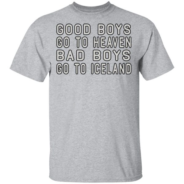 Good Boys Go To Heaven Bad Boys Go To Iceland Shirt, Hoodie, Tank Apparel