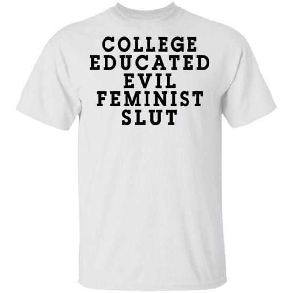College Educated Evil Feminist Slut Shirt, Hoodie, Tank Apparel