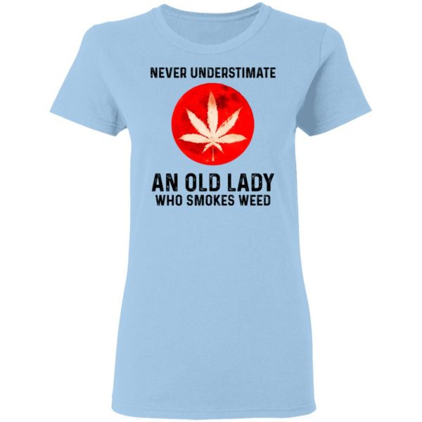 Never Underestimate An Old Lady Who Smoked Weed Shirt, Hoodie, Tank Apparel