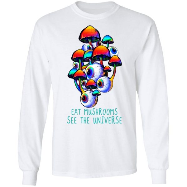 Eat Mushrooms See The Universe Shirt, Hoodie, Tank Apparel