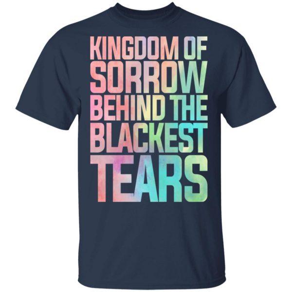 Kingdom Of Sorrow Behind The Blackest Tears Shirt, Hoodie, Tank Apparel