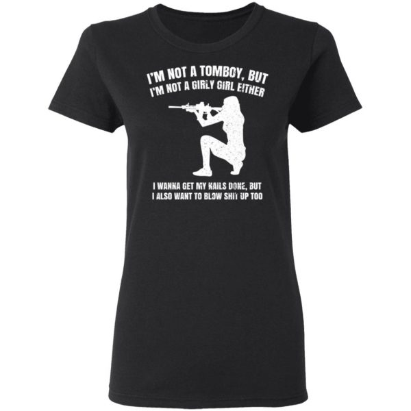 I'm Not A Tomboy But I'm Not A Girly Girl Either Shirt, Hoodie, Tank Apparel