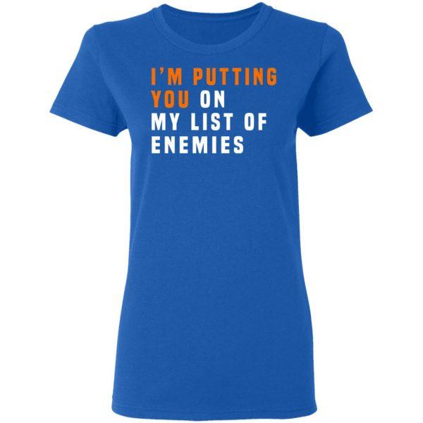 I'm Putting You On My List Of Enemies Shirt, Hoodie, Tank Apparel