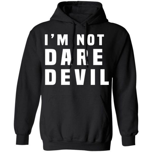 I'm Not Dare Devil Shirt, Hoodie, Tank Apparel