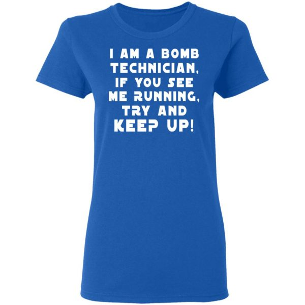 I Am A Bomb Technician If You See Me Running Try And Keep Up Shirt, Hoodie, Tank Apparel