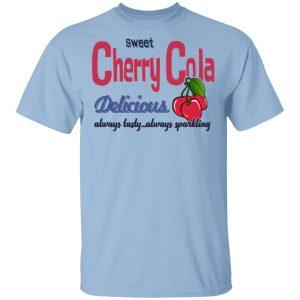 Sweet Cherry Cola Delicious Always Tasty Always Sparking Shirt, Hoodie, Tank Apparel