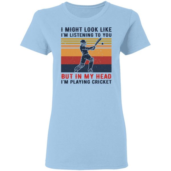 I Might Look Like I'm Listening To You But In My Head I'm Playing Cricket Shirt, Hoodie, Tank Apparel 6