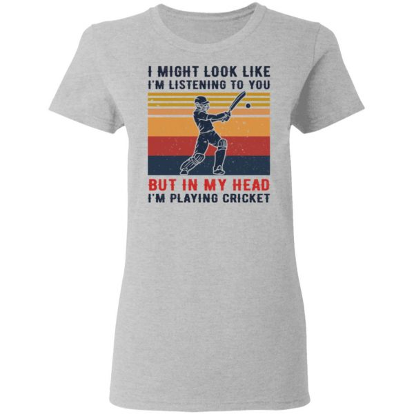 I Might Look Like I'm Listening To You But In My Head I'm Playing Cricket Shirt, Hoodie, Tank Apparel
