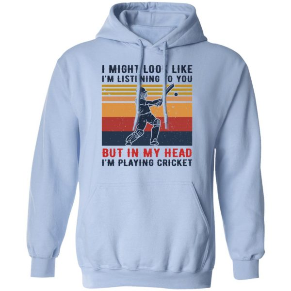 I Might Look Like I'm Listening To You But In My Head I'm Playing Cricket Shirt, Hoodie, Tank Apparel 14