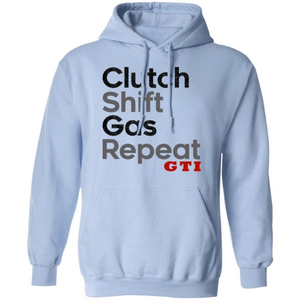 Clutch Shift Gas Repeat GTI Shirt, Hoodie, Tank Apparel 14