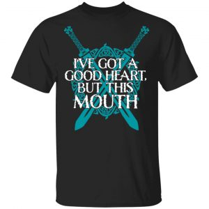 I've Got A Good Heart But This Mouth Shield Maiden Viking Shirt, Hoodie, Tank Apparel